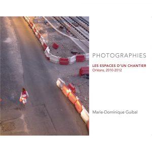 « PHOTOGRAPHIES – LES ESPACES D'UN CHANTIER – Orléans, 2010-2012 »